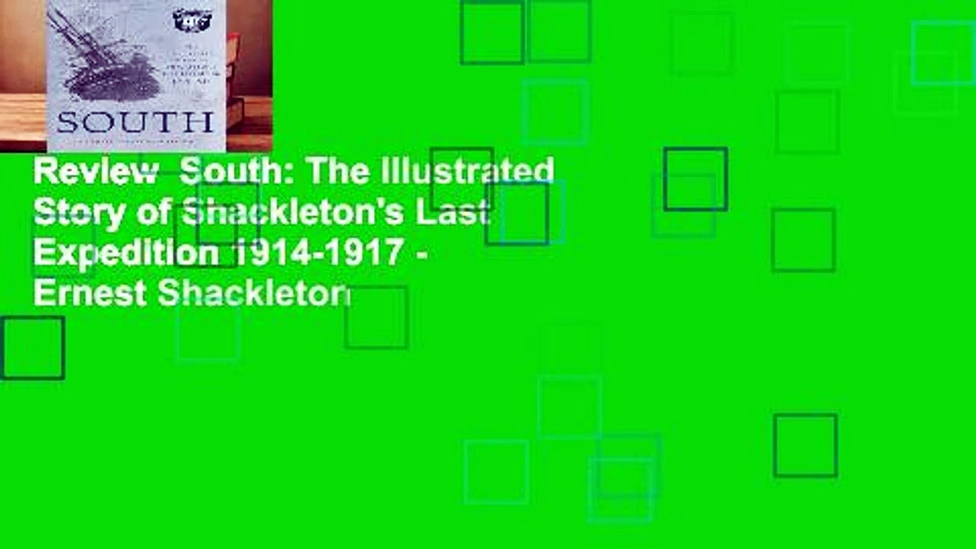 South The Illustrated Story of Shackletons Last Expedition 1914-1917