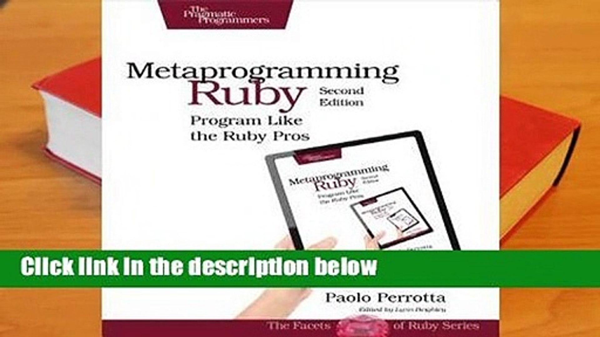 Metaprogramming Ruby: Program Like the Ruby Pros