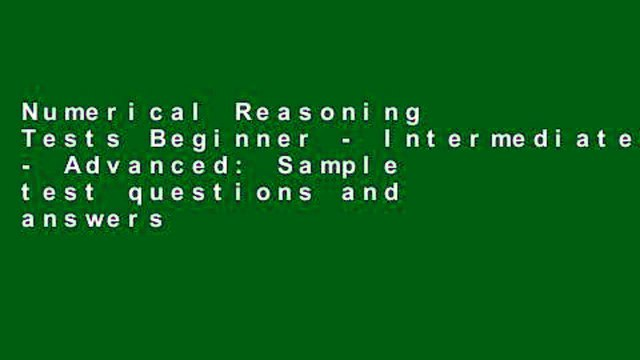 Numerical Reasoning Tests Beginner - Intermediate - Advanced: Sample test questions and answers