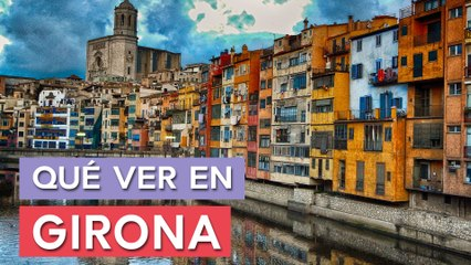 Qué ver en Girona  | 10 Lugares imprescindibles