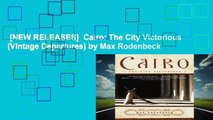 [NEW RELEASES]  Cairo: The City Victorious (Vintage Departures) by Max Rodenbeck
