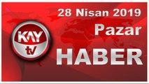 28 Nisan 2019 Kay Tv Haber