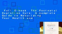 Full E-book  The Postnatal Depletion Cure: A Complete Guide to Rebuilding Your Health and