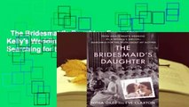 The Bridesmaid's Daughter: From Grace Kelly's Wedding to a Women's Shelter - Searching for the