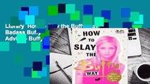 Library  How to Slay the Buffy Way: Badass Buffy Attitude and Killer Life Advice - Buffy the