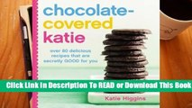 [Read] Chocolate-Covered Katie: Over 80 Delicious Recipes That Are Secretly Good for You  For Kindle