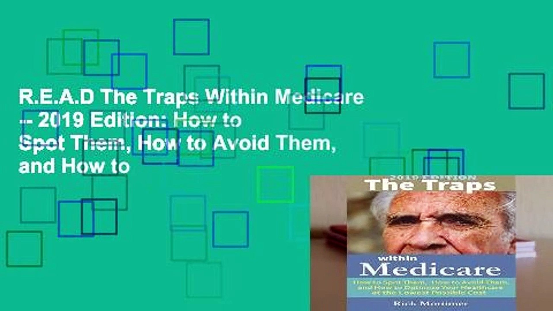 R.E.A.D The Traps Within Medicare -- 2019 Edition: How to Spot Them, How to Avoid Them, and How to