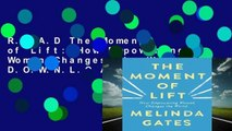 R.E.A.D The Moment of Lift: How Empowering Women Changes the World D.O.W.N.L.O.A.D