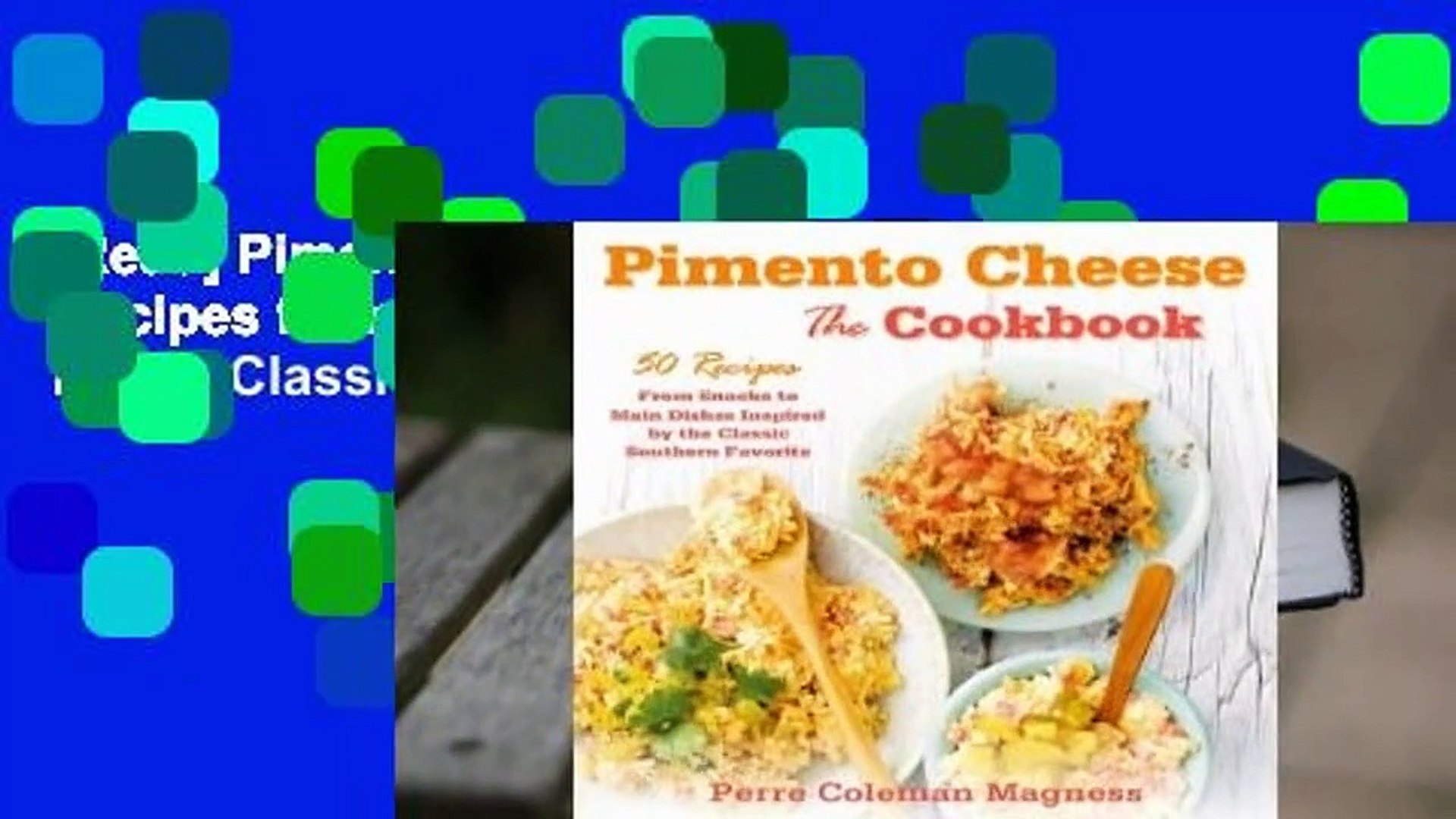 [Read] Pimento Cheese: The Cookbook: 50 Recipes from Snacks to Main Dishes Inspired by the Classic