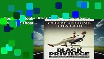 About For Books  Black Privilege: Opportunity Comes to Those Who Create It Complete