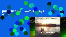 [BEST SELLING]  How To Pray by R. A. Torrey