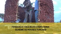 Tension at Chepchoina scheme as houses torched