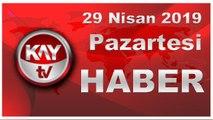 29 Nisan 2019 Kay Tv Haber