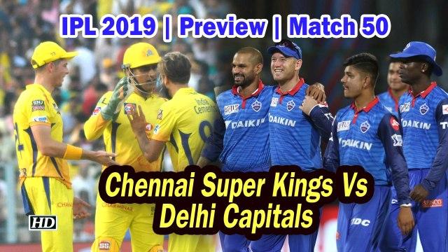 IPL 2019 | Preview | Match 50 | Chennai Super Kings Vs Delhi Capitals