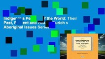 Indigenous Peoples of the World: Their Past, Present and Future (Purich s Aboriginal Issues Series)