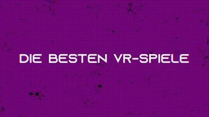 Die besten VR-Spiele