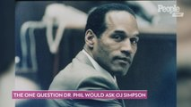 What's the One Question Dr. Phil Would Ask OJ Simpson?
