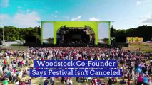 Woodstock Co-Founder Says Festival Isn't Canceled