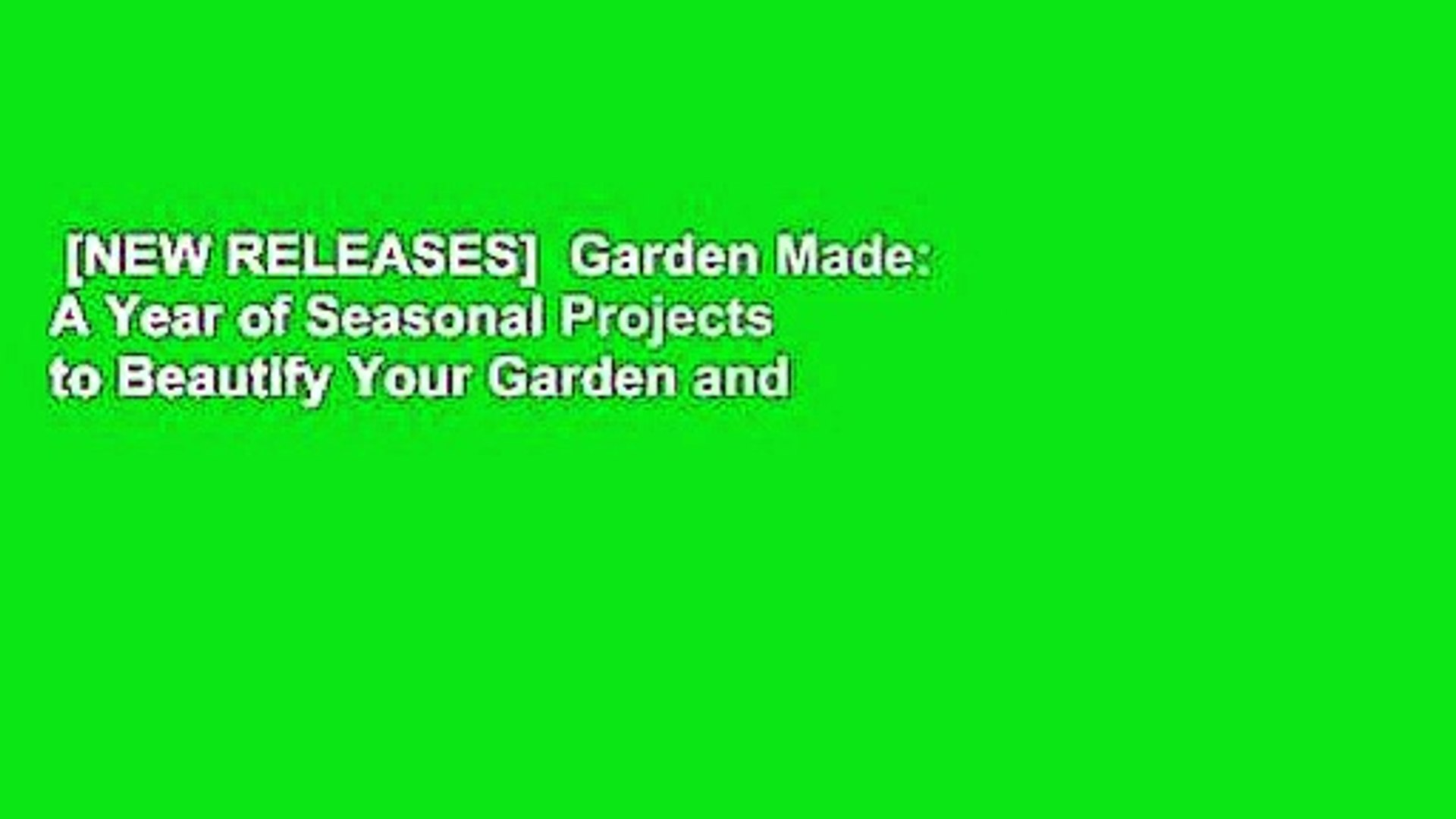 [NEW RELEASES]  Garden Made: A Year of Seasonal Projects to Beautify Your Garden and Your Life by