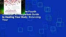 [BEST SELLING]  The Fourth Trimester: A Postpartum Guide to Healing Your Body, Balancing Your