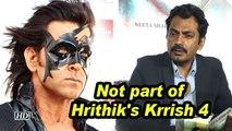 Not part of Hrithik Roshan's Krrish 4: Nawazuddin Siddiqui
