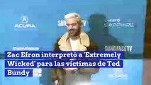 Zac Efron actuó en 'Extremely Wicked' para las víctimas de Ted Bundy