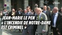 Jean-Marie Le Pen : « L'incendie de Notre-Dame est un incendie criminel »