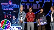 THVL | Truy tìm cao thủ - Tập 18: Ca sĩ Yanbi, blogger Huy Cung, rapper Mr.T, ca nhạc sĩ Bảo Kun