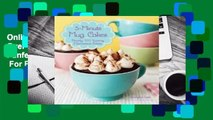 Online 5-Minute Mug Cakes: Over 100 Yummy Cakes from Funfetti to Peanut Butter  For Full
