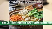 Full E-book Simply Hot Pots: A Complete Course in Japanese Nabemono and Other Asian One-Pot Meals