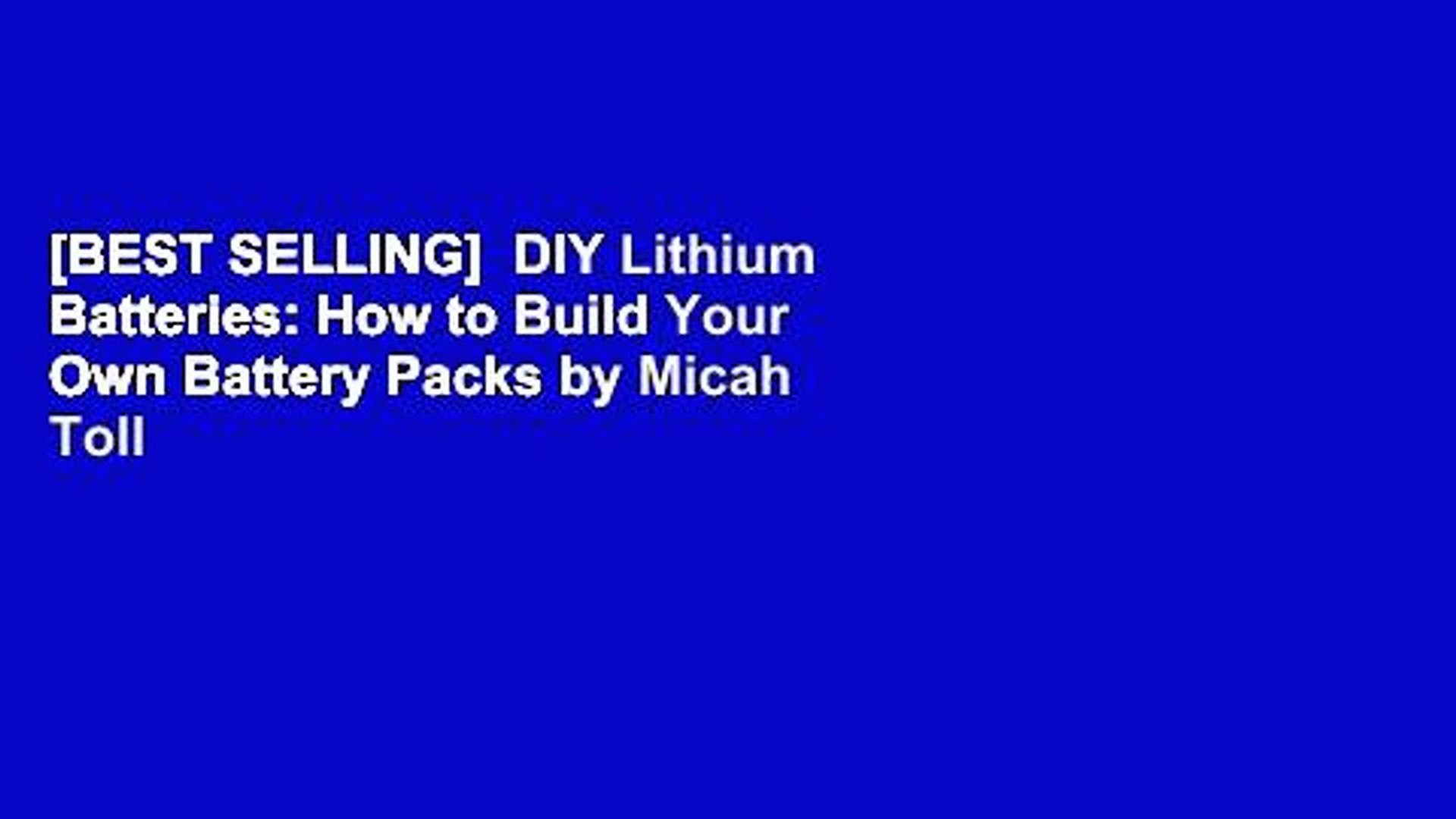 [BEST SELLING]  DIY Lithium Batteries: How to Build Your Own Battery Packs by Micah Toll