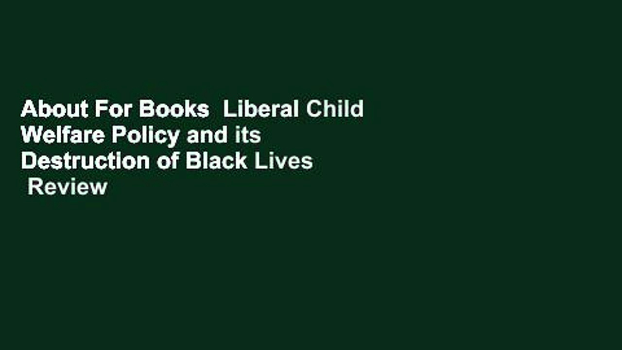 About For Books  Liberal Child Welfare Policy and its Destruction of Black Lives  Review