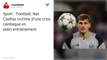 Le gardien de Porto Iker Casillas victime d'une crise cardiaque à l'entraînement