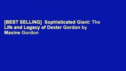 best selling sophisticated giant the life and legacy of dexter gordon by maxine gordon