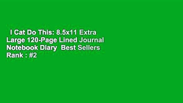 I Cat Do This: 8.5x11 Extra Large 120-Page Lined Journal Notebook Diary  Best Sellers Rank : #2