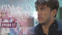 Pinggan Tak Retak, Nasi Tak Dingin | Episod 27