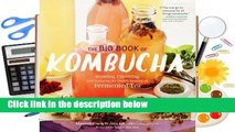 R.E.A.D The Big Book of Kombucha: Brewing, Flavoring, and Enjoying the Health Benefits of