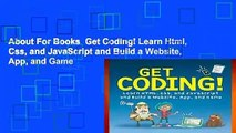 About For Books  Get Coding! Learn Html, Css, and JavaScript and Build a Website, App, and Game