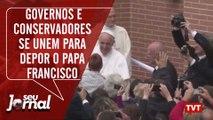 Governos e católicos conservadores se unem para depor o Papa Francisco
