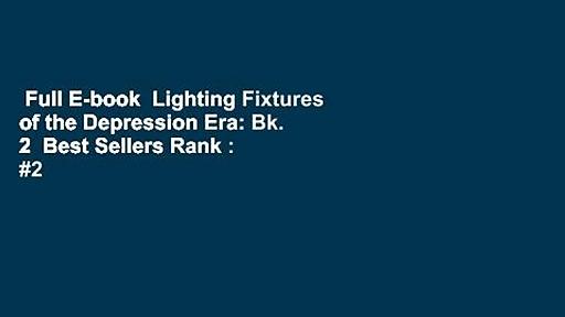 Full E-book  Lighting Fixtures of the Depression Era: Bk. 2  Best Sellers Rank : #2