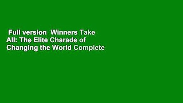Full version  Winners Take All: The Elite Charade of Changing the World Complete