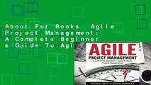 About For Books  Agile Project Management: A Complete Beginner s Guide To Agile Project