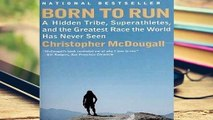 R.E.A.D Born to Run: A Hidden Tribe, Superathletes, and the Greatest Race the World Has Never Seen