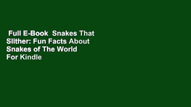 Full E-Book  Snakes That Slither: Fun Facts About Snakes of The World  For Kindle