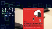 R.E.A.D The Challenger Sale: Taking Control of the Customer Conversation D.O.W.N.L.O.A.D