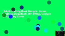Adult Coloring Book Designs: Stress Relief Coloring Book: 30+ SKULL Designs for Coloring Stress