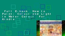 Full E-book  How to Paint: Colour and Light in Water Colour  For Kindle