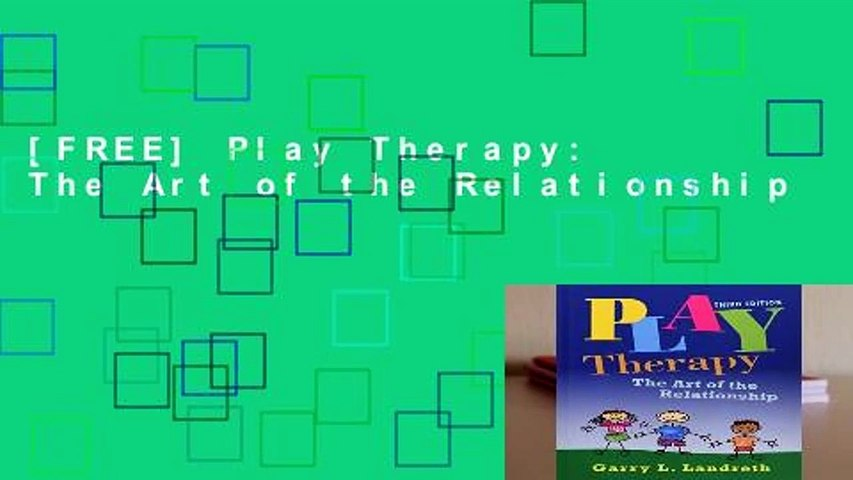 [FREE] Play Therapy: The Art of the Relationship