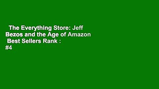 The Everything Store: Jeff Bezos and the Age of Amazon  Best Sellers Rank : #4