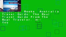 About For Books  Australia Travel Guide: The Real Travel Guide From The Real Traveler. All You